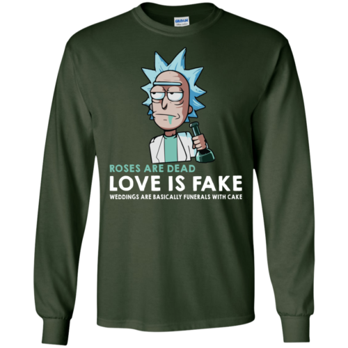 Rick and Morty: Roses Are Dead Love Is Fake Weddings Are Basically Funerals With Cake t shirt, tank, long sleeve