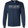 Don't Like Me? Fuck off Problem solved t shirt, tank, hoodie