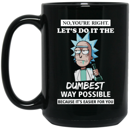 Rick and Morty: You're Right Let's Do It The Dumbest Way Possible Coffee Mugs