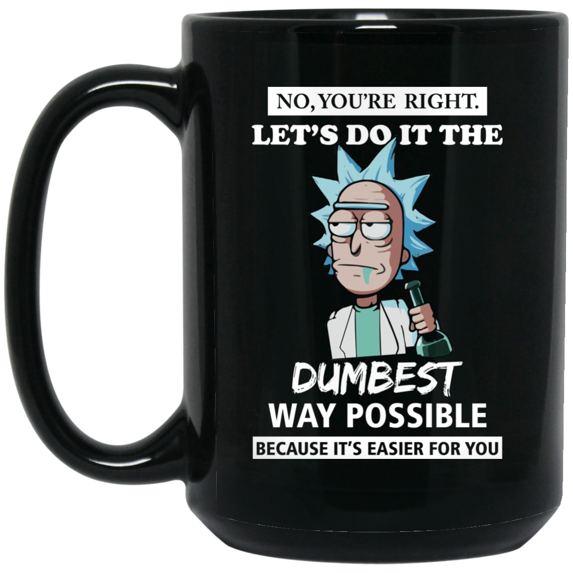 MortyYou're It Rick Possible Dumbest Do Right Coffee The Way And Mugs Let's LcARS53j4q