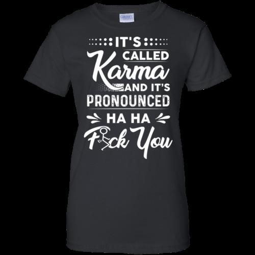 It's called Karma and it's pronounced haha fuck you t shirt, tank, long sleeve