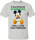 If you bring me starbucks I will love you forever t shirt, tank, hoodie