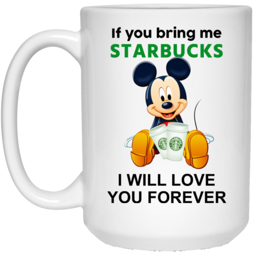 If you bring me starbucks I will love you forever coffee mugs