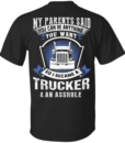My parents said you can be anything you want so i became a Trucker t shirt, long sleeve, hoodie