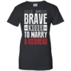 I am brave enough to marry a redhead t shirt, long sleeve, hoodie