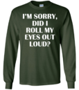 I'm Sorry Did I Roll My Eyes Out Loud t shirt, tank, hoodie