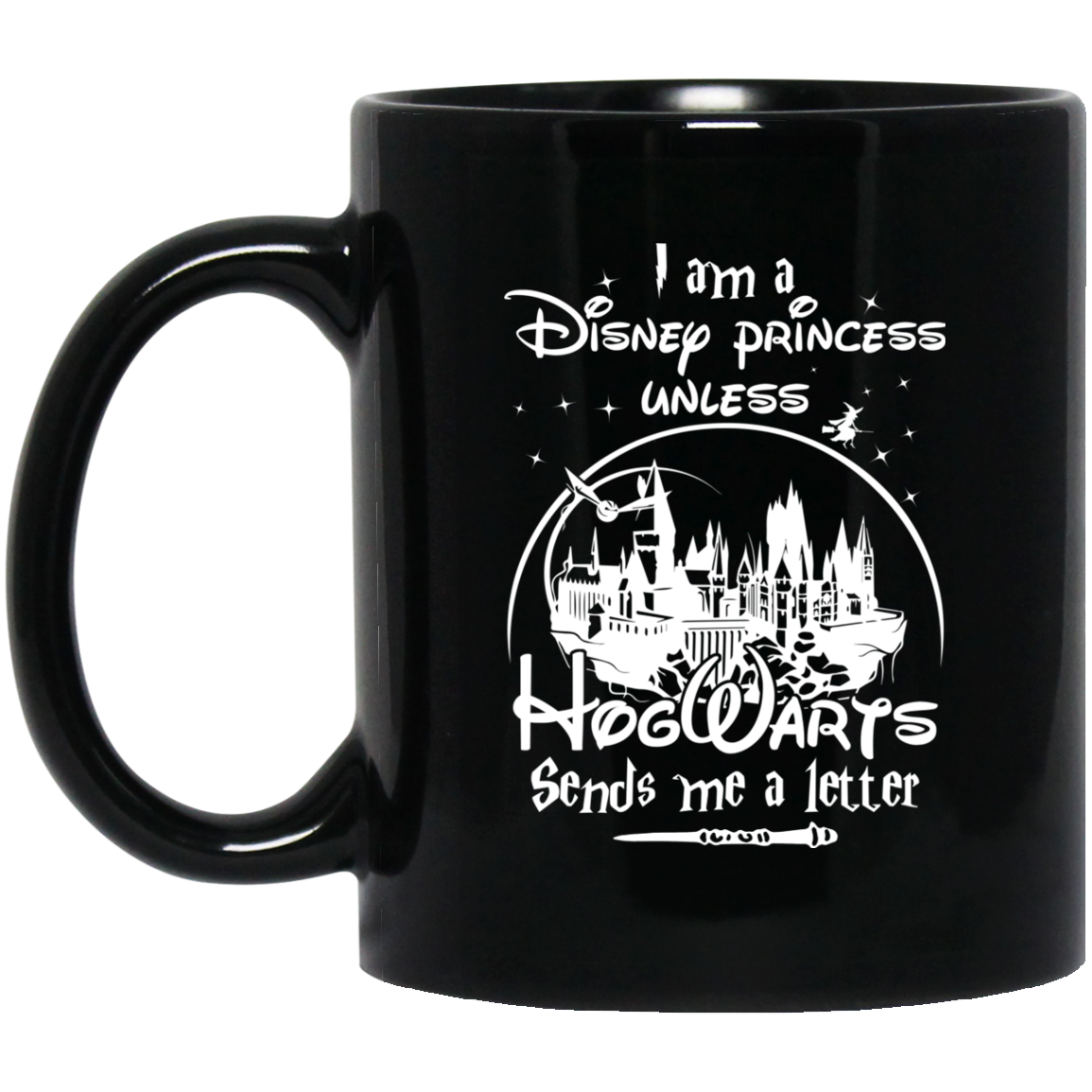 i am a disney princess unless hogwarts sends me a letter coffee mugs