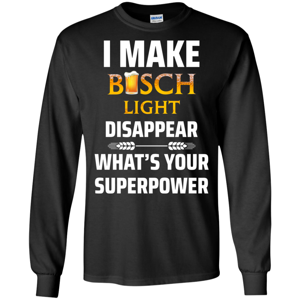 8e939d7098a I Make Busch Light Disappear What s Your Superpower t shirt