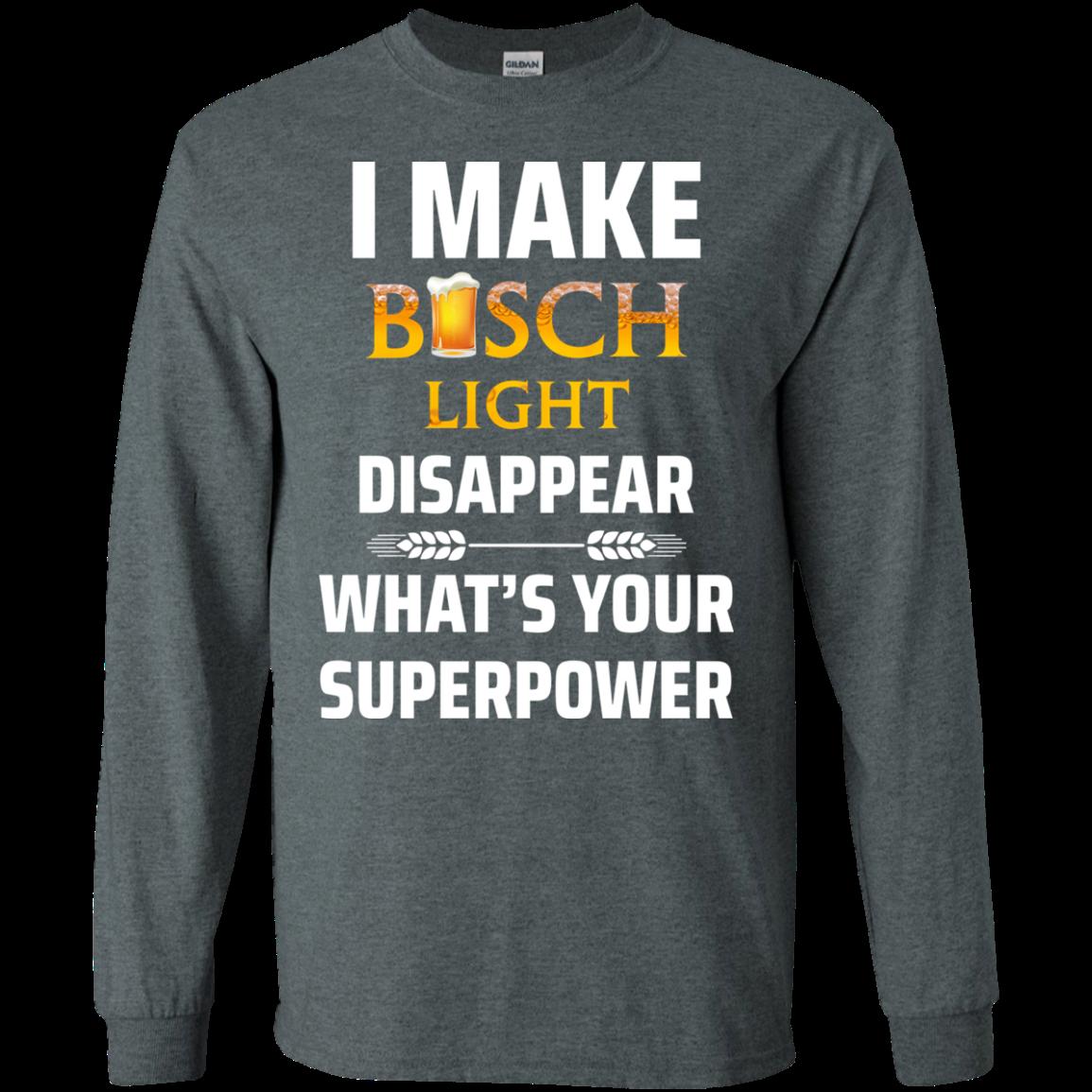 I Make Busch Light Disappear Whats Your Superpower T Shirt Long