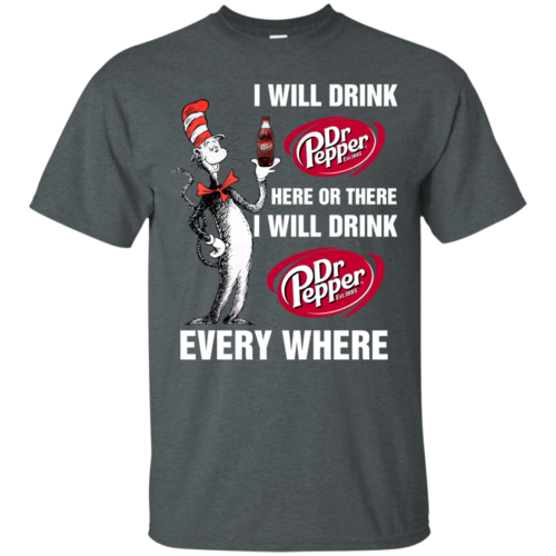 Pepperaholic Dr Seuss: I will drink Dr Pepper here or there i will drink Dr pepper everywhere t shirt, long sleeve, hoodie