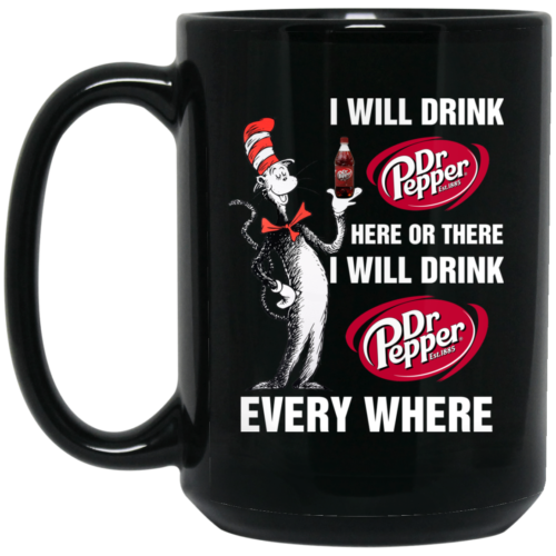 Dr Pepperaholic I will drink DrPepper here or there i will drink Drpepper everywhere coffee mugs