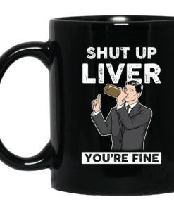 Archer Shut Up Liver You're Fine Coffee Mugs