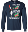Mountain Dewaholic: I will drink Mountain Dew here or there I will drink Mountain Dew every where t shirt, long sleeve, hoodie