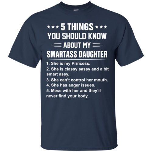 5 Things You Should Know About My Smartass Daughter t shirt, long sleeve, hoodie