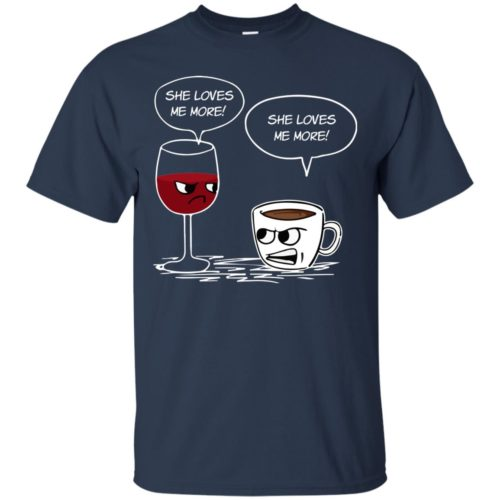 Drinking Shirt She Loves Me More Coffee Wine t shirt, long sleeve, hoodie