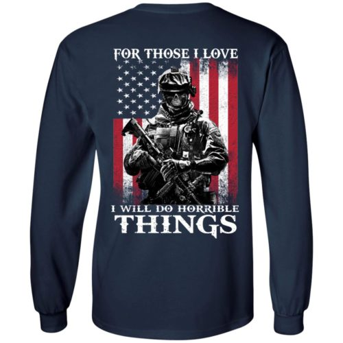 Veteran For those i love, I will do horrible things t shirt, long sleeve, hoodie