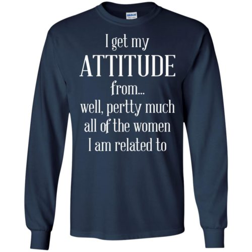 I Get My Attitude From Well Pertty Much t shirt, long sleeve, hoodie