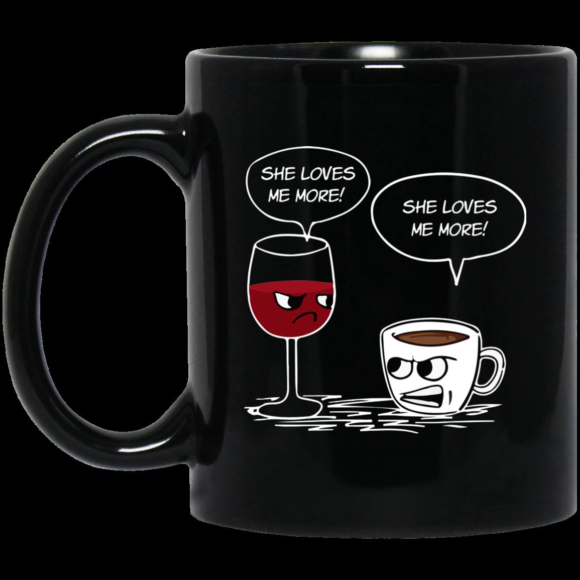 She Loves Me More Coffee Wine Mugs