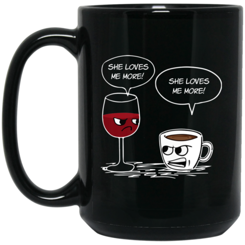 She Loves Me More Coffee Wine Coffee Mugs