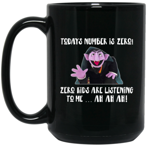 Count von Count Today's Number is Zero Kids Are Listening To Me Coffe Mugs