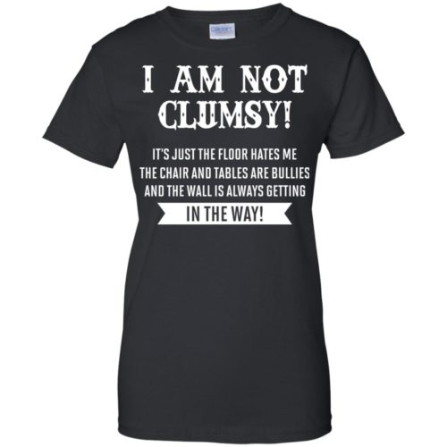 I am not clumsy It's just the floor hates me t shirt, long sleeve, hoodie