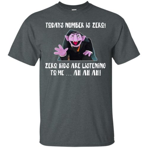 Count von Count Today's Number is Zero Kids Are Listening To Me t shirt, long sleeve, hoodie