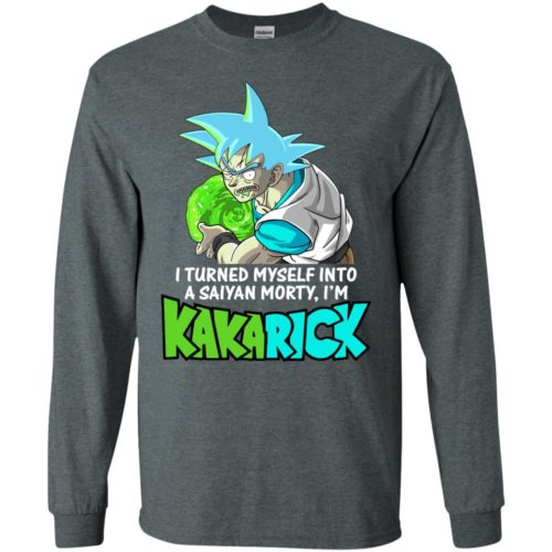 I'm Kakarick I turned myself into a saiyan Morty t shirt, long sleeve, hoodie
