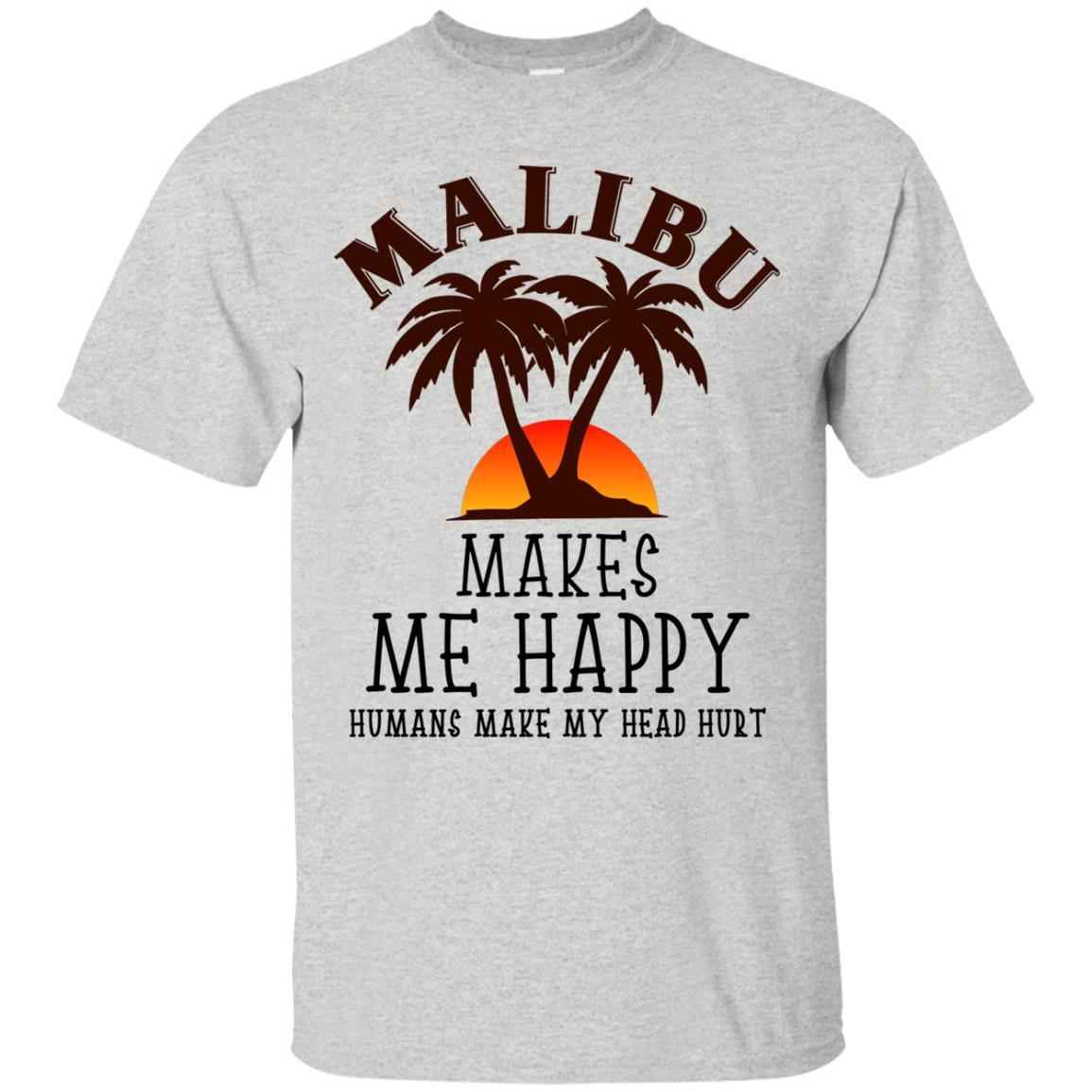 Malibu Makes Me Happy Humans Make My Head Hurt T Shirt