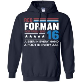 Red Forman for president 16 t shirt, long sleeve, hoodie