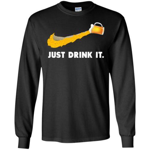 Love Beer Just Drink It t shirt, long sleeve, hoodie