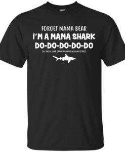 Forget Mama Bear I'm a Mama Shark Do Do Do t shirt