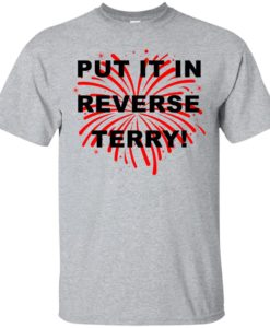 4th July Independence day Put it in reverse terry t shirt, long sleeve, hoodie