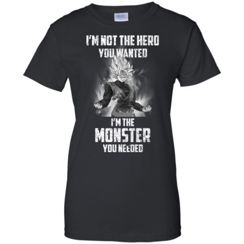 Goku: I am not the hero you wanted, I'm the monster you needed t shirt, long sleeve, hoodie