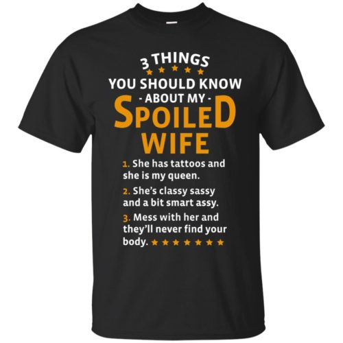 3 things you should about my spoiled wife t shirt, long sleeve, hoodie