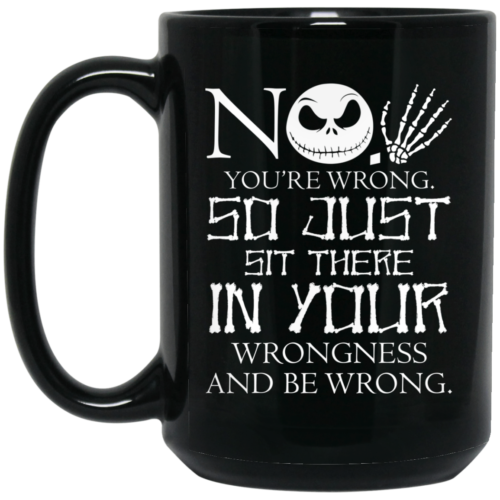You are wrong so just sit there in your wrongness mugs