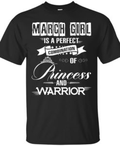 March girl is a perfect combination of princess and warrior t shirt, long sleeve, hoodie