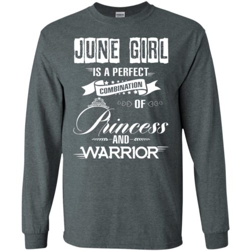 June girl is a perfect combination of princess and warrior t shirt, long sleeve, hoodie