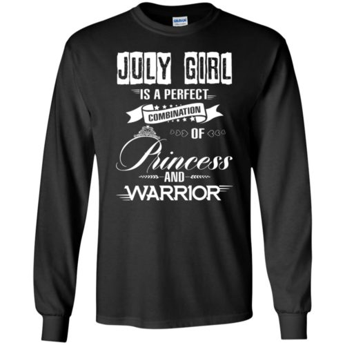July girl is a perfect combination of princess and warrior t shirt, long sleeve, hoodie
