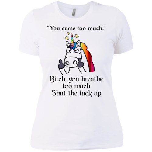Unicorn You curse too much Shut the fuck up t shirt, tank top, hoodie