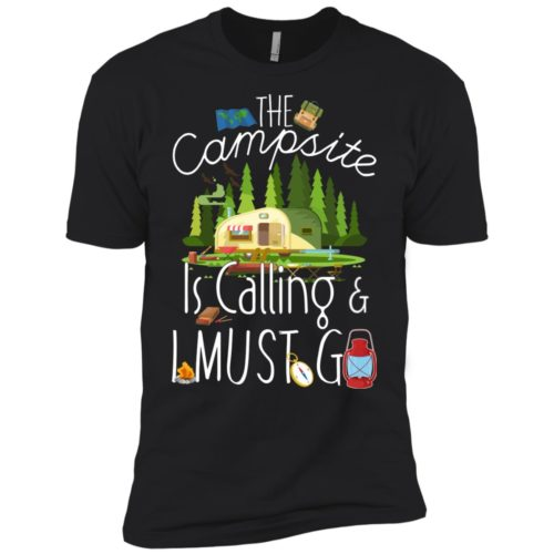 The campsite is calling & I must go t shirt, tank top, long sleeve