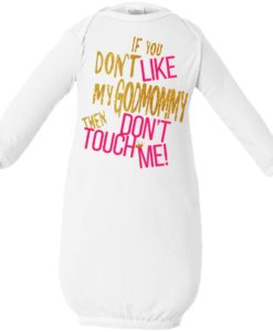 If you don't like my godmommy then don't touch me infant shirt