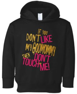 If you don't like my godmommy then don't touch me toddler shirt