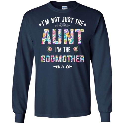 I'm not just the aunt I'm the godmother t shirt, tank, hoodie