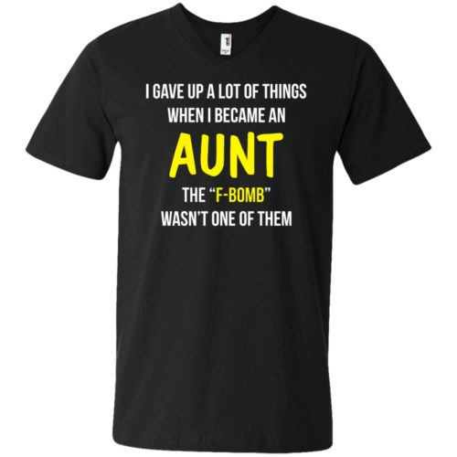 I gave up a lot of things when i became an Aunt the F bomb wasn't one of them T shirt, LS, Hoodie