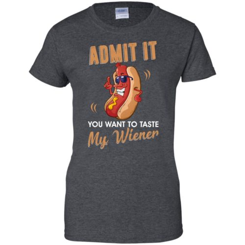 Admit it you want to taste my wiener t shirt, tank, hoodie