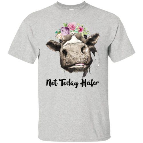Not today heifer t shirt, tank, hoodie