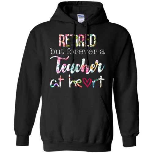 Retired but flower a teacher at heart t shirt, tank, hoodie