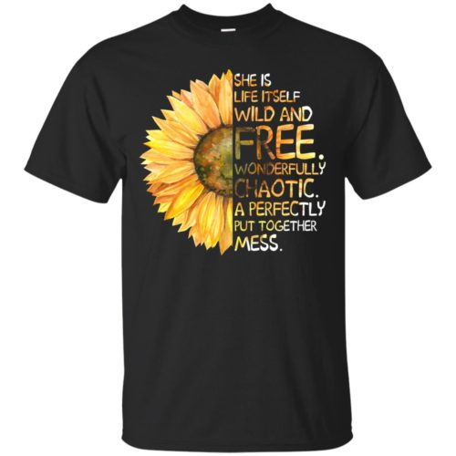 She is life itself wild and free wonderfully chaotic a perfectly t shirt, tank, hoodie