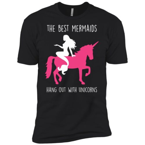 The Best Mermaids Hang Out With Unicorns t shirt, tank, hoodie