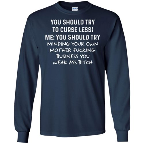 Try to Curse Less Try Minding Your Own Fucking Business t shirt, ls, hoodie
